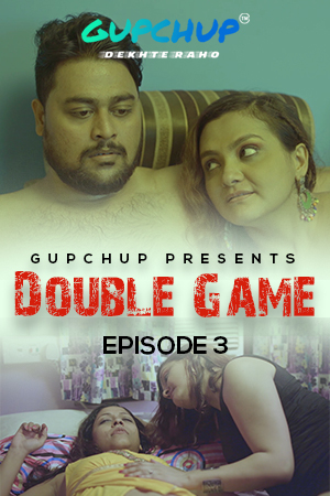 Double Game (2020) Gupchup Originals Web Series Season 01 Episode 03 | 1080p – 720p – 480p HDRip x264 Download
